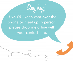 Say hey! If you'd like to chat over the phone or meet up in person, please drop me a line with your contact info.